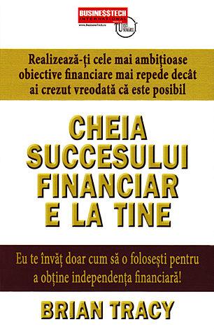 Cheia succesului financiar e la tine  - realizează-ţi cele mai ambiţioase obiective finaciare mai repede decât ai crezut vreodată că este posibil