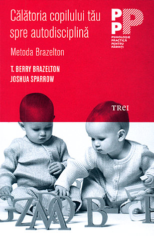 Călătoria copilului tău spre autodisciplină  - Metoda Brazelton