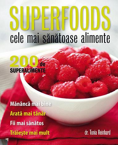Superfoods - cele mai sănătoase alimente  - 200 de superalimente