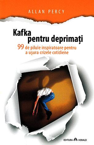 Kafka pentru deprimaţi  - 99 de pilule inspiratoare pentru a uşura crizele cotidiene
