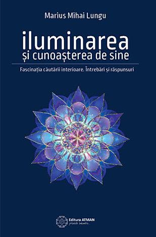 Iluminarea şi cunoaşterea de sine  - fascinaţia căutării interioare. întrebări şi răspunsuri