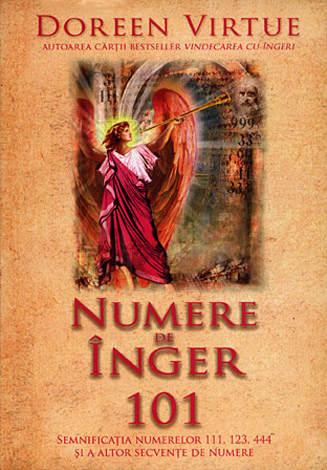 Numere de înger 101  - semnificaţia numerelor 111, 123, 444 şi a altor secvenţe de numere