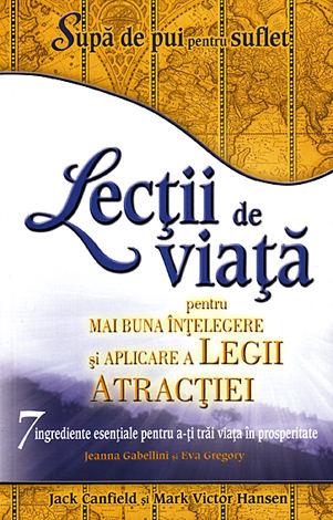 Lecţii de viaţă pentru mai buna înţelegere şi aplicare a Legii Atracţiei  - 7 ingrediente esenţiale pentru a-ţi trăi viaţa în prosperitate