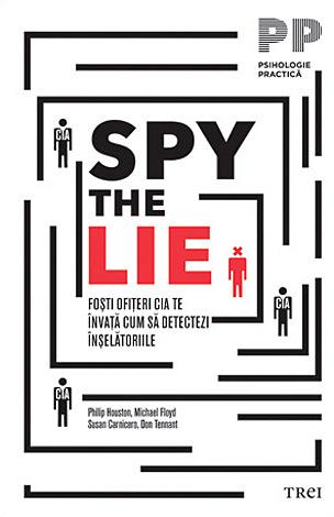 Spy the Lie  - foşti ofiţeri CIA te învaţă cum să detectezi înşelătoriile