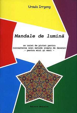 Mandale de lumină  - caiet  - un caiet de pictat pentru cunoaşterea unei metode simple de desenat - pentru mici şi mari