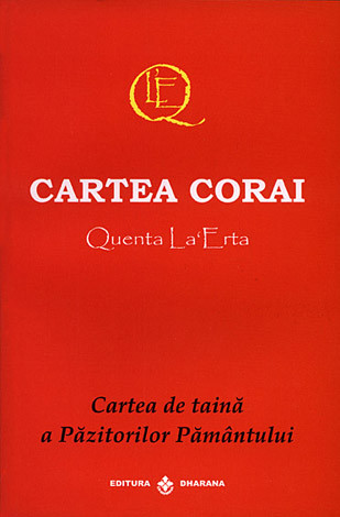 Cartea Corai - Quenta La`Erta  - cartea de taină a păzitorilor Pământului
