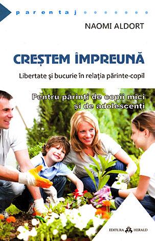 Creştem împreună  - libertate şi bucurie în relaţia părinte-copil
