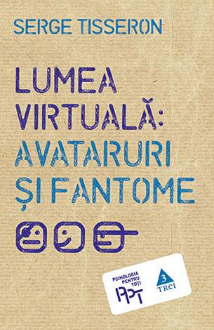 Lumea virtuală: avataruri şi fantome
