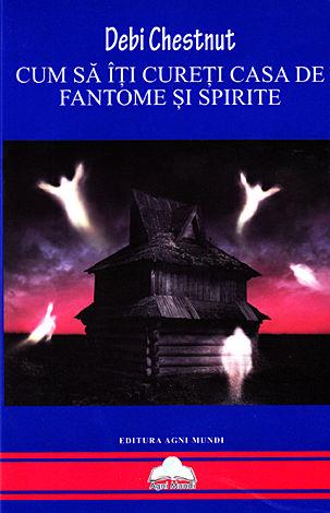 Cum să îţi cureţi casa de fantome şi spirite  - sfaturi şi tehnici de la un vânător de fantome profesionist