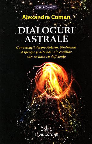 Dialoguri astrale  - conversaţii despre autism, sindromul Asperger şi alte boli ale copiilor care se nasc cu deficienţe