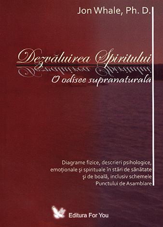 Dezvăluirea spiritului  - o odisee supranaturală, diagrame fizice, descrieri psihologice, emoţionale şi spirituale, în stări de sănătate şi de boală, inclusiv schemele Punctului de Asamblare