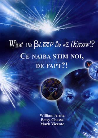 What the bleep do we know!? - Ce ştim noi, de fapt?!  - descoperirea posibilităţilor nesfârşite de a-ţi afecta realitatea de zi cu zi