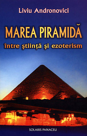 Marea Piramidă  - între ştiinţă şi ezoterism