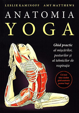 Anatomia yoga  - ghid practic al mişcărilor, posturilor şi al tehnicilor de respiraţie