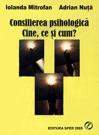 Consilierea psihologică. Cine, ce şi cum?  - repere pentru formarea experienţială