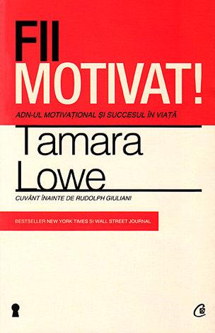 Fii motivat!  - ADN-ul motivaţional şi succesul în viaţă