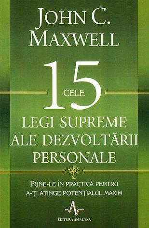 Cele 15 legi supreme ale dezvoltării personale  - pune-le în practică pentru a-ţi atinge potenţialul maxim