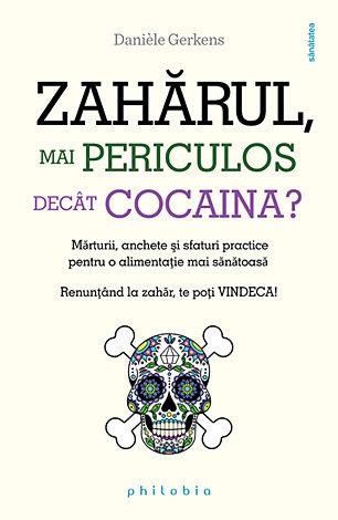 Zahărul, mai periculos decât cocaina?  - mărturii, anchete şi sfaturi practice pentru o alimentaţie mai sănătoasă. Renunţând la zahăr, te poţi vindeca!