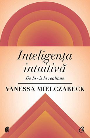 Inteligenţa intuitivă  - de la vis la realitate