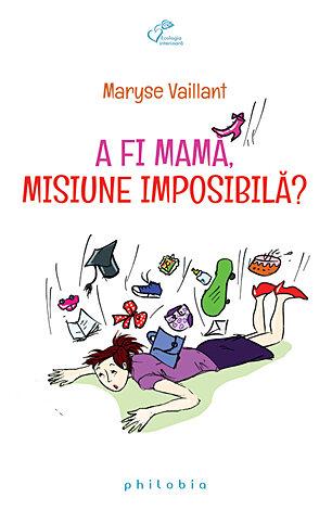 A fi mamă, misiune imposibilă?