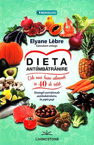 Dieta antiîmbătrânire  - cele mai bune alimente în 40 de reţete