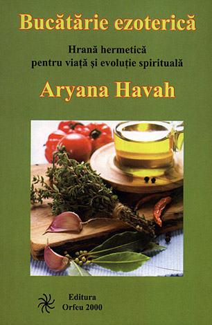 Bucătarie ezoterică  - hrană hermetică pentru viaţă şi evoluţie spirituală