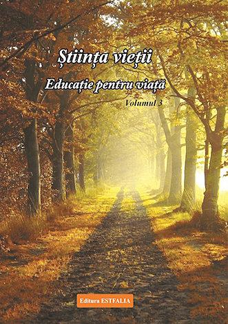 Ştiinţa vieţii - educaţie pentru viaţă - vol. 3  - materie de spiritualitate