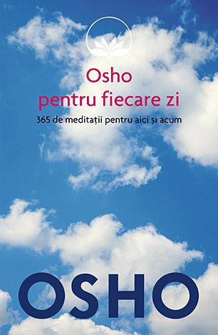 Osho pentru fiecare zi  - 365 de meditaţii pentru aici şi acum