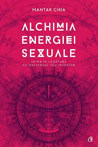 Alchimia energiei sexuale  - intră în legătură cu universul tău interior