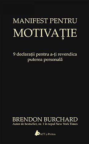 Manifest pentru motivaţie  - 9 declaratii pentru a-ti revendica puterea personală