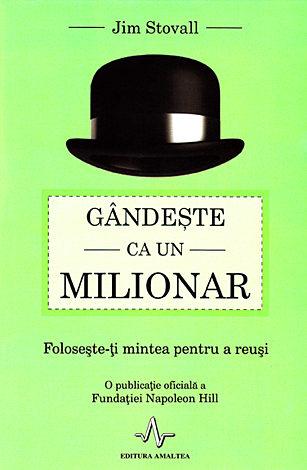 Gândeşte ca un milionar  - foloseşte-ţi mintea pentru a reuşi