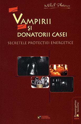 Vampirii şi donatorii casei  - secretele protecţiei energetice
