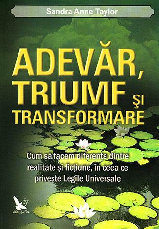 Adevăr, triumf şi transformare  - cum să facem diferenţa dintre realtate şi ficţiune, în ceea ce priveşte Legile Universale