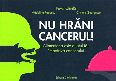 Nu hrăni cancerul!  - alimentaţia este aliatul tău împotriva cancerului