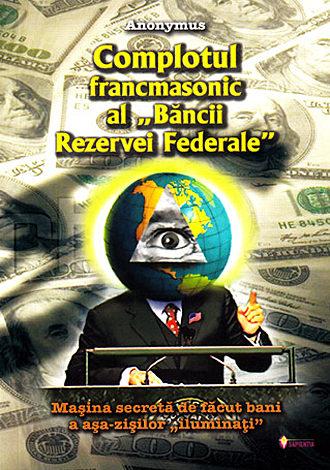 Complotul francmasonic al Băncii Rezervei Federale  - maşina secretă de făcut bani a aşa-zişilor iluminaţi