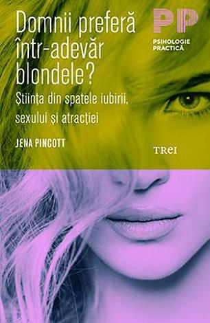 Domnii preferă într-adevăr blondele?  - ştiinţa din spatele iubirii, sexului şi atracţiei