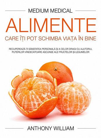 Alimente care îţi pot schimba viaţa în bine  - recuperează-ţi sănătatea personală şi a celor dragi cu ajutorul puterilor vindecătoare ascunse ale fructelor şi legumelor