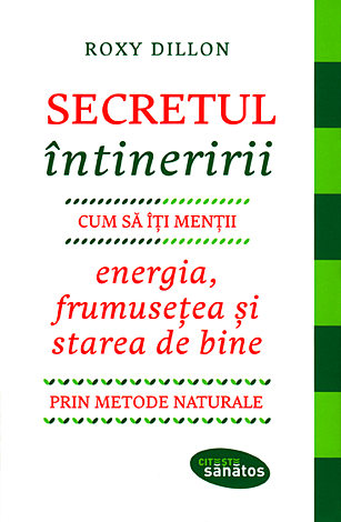 Secretul întineririi  - cum să-ți menții energia, frumusețea şi starea de bine prin metode naturale