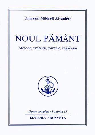 Noul pământ - vol. 13  - metode, exerciţii, formule, rugăciuni