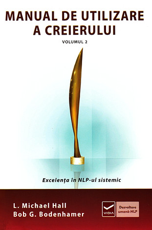 Manual de utilizare a creierului - vol. 2  - excelenţa în NLP-ul sistemic