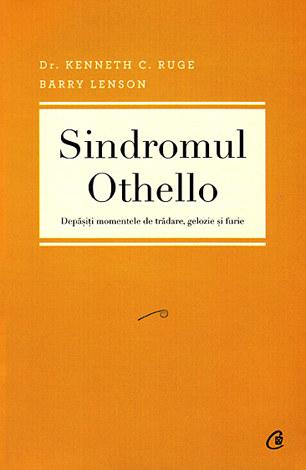 Sindromul Othello  - depăşiţi momentele de trădare, gelozie şi furie