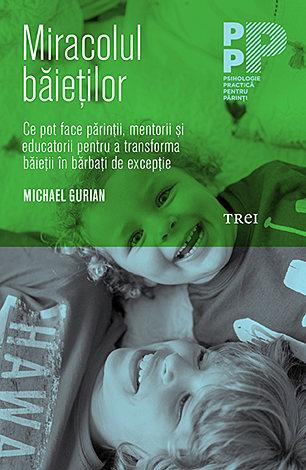 Miracolul băieţilor  - ce pot face părinţii şi educatorii pentru a transforma băieţii în bărbaţi de excepţie