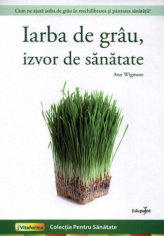 Iarba de grâu, izvor de sănătate