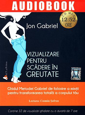 Vizualizare pentru scădere în greutate - CD  - ghidul Metodei Gabriel de folosire a minții pentru transformarea totală a corpului tău - CD MP3 cu durata de 12:52 ore