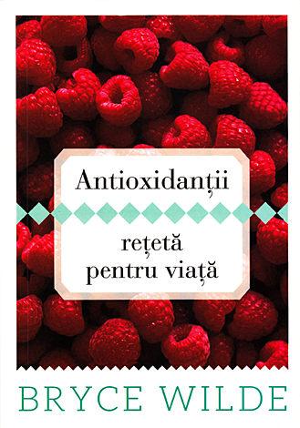 Antioxidanţii, reţetă pentru viaţă