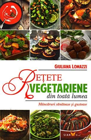 Reţete vegetariene din toată lumea  - mâncăruri sănătoase şi gustoase