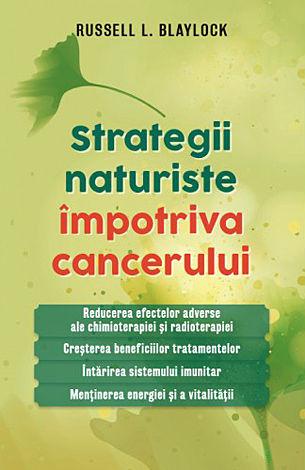 Strategii naturiste împotriva cancerului  - reducerea efectelor adverse ale chimioterapiei şi radioterapiei - creşterea beneficiilor tratamentelor - întărirea sistemului imunitar