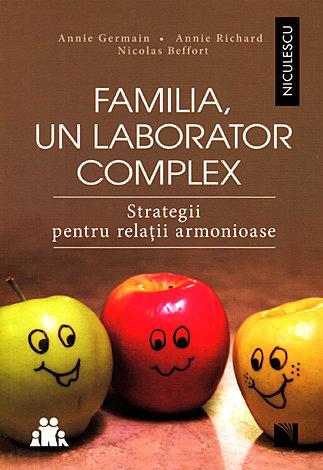 Familia, un laborator complex  - strategii pentru relaţii armonioase