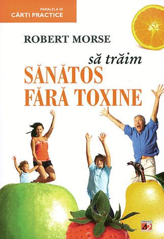 Să trăim sănătos fără toxine  - alimente şi plante naturale pentru regenerarea celulară completă