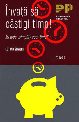 """Învaţă să câştigi timp!  - Metoda """"simplify your time!"""""""